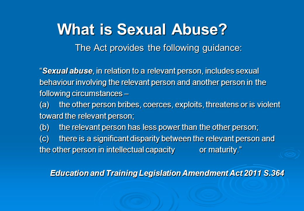 What is Sexual Abuse? The Act provides the following guidance: The Act provides the following guidance: Sexual abuse, in relation to a relevant person