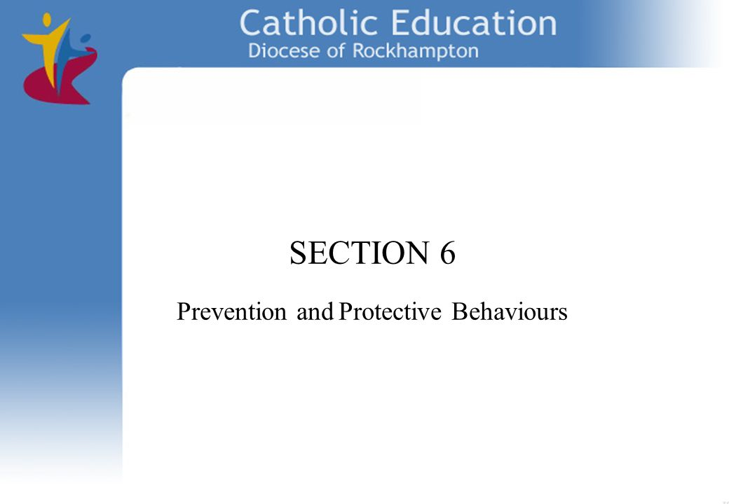 SECTION 6 Prevention and Protective Behaviours