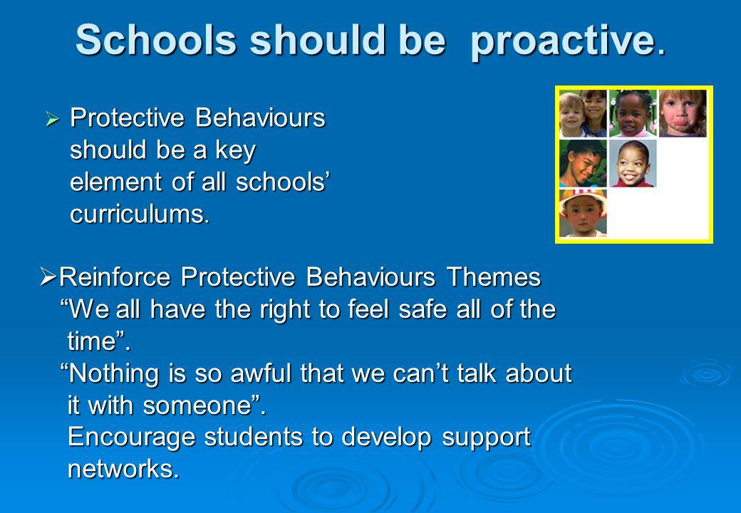 Schools should be proactive. Protective Behaviours should be a key element of all schools curriculums. Protective Behaviours should be a key element o