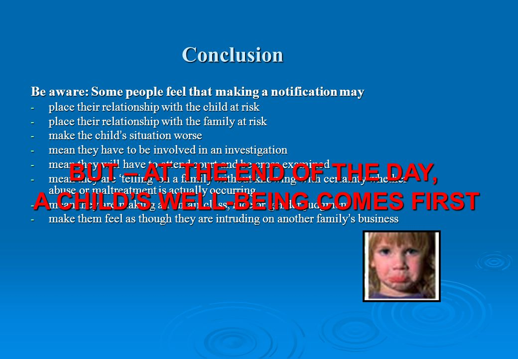Be aware: Some people feel that making a notification may - place their relationship with the child at risk - place their relationship with the family
