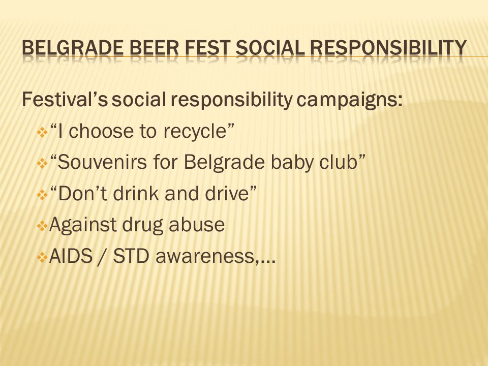 Festivals social responsibility campaigns: I choose to recycle Souvenirs for Belgrade baby club Dont drink and drive Against drug abuse AIDS / STD awareness,…