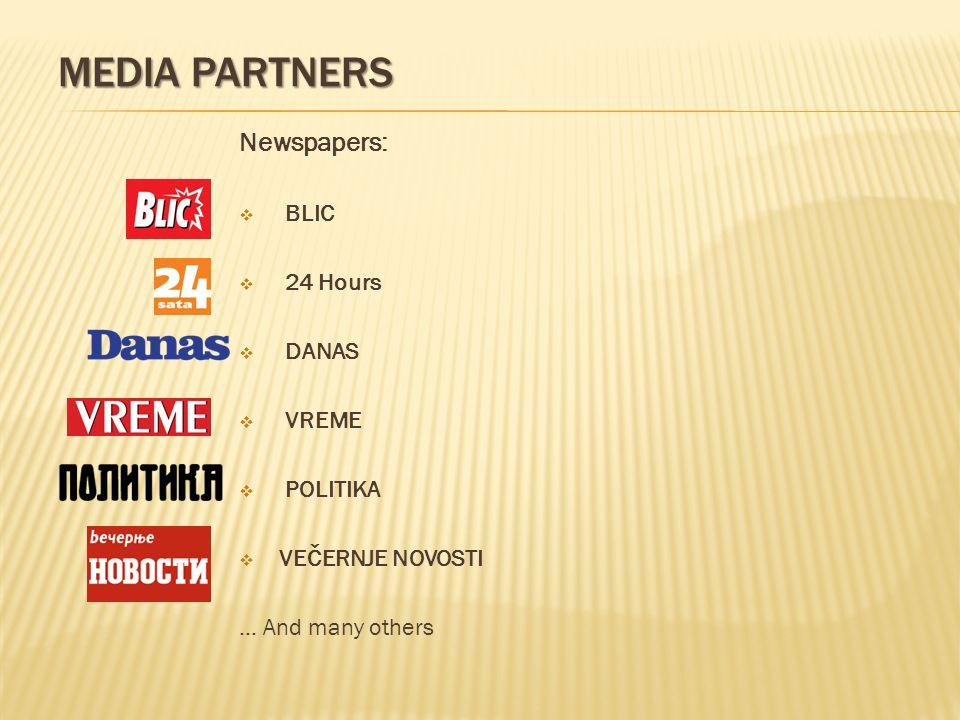 Newspapers: BLIC 24 Hours DANAS VREME POLITIKA VEČERNJE NOVOSTI... And many others MEDIA PARTNERS