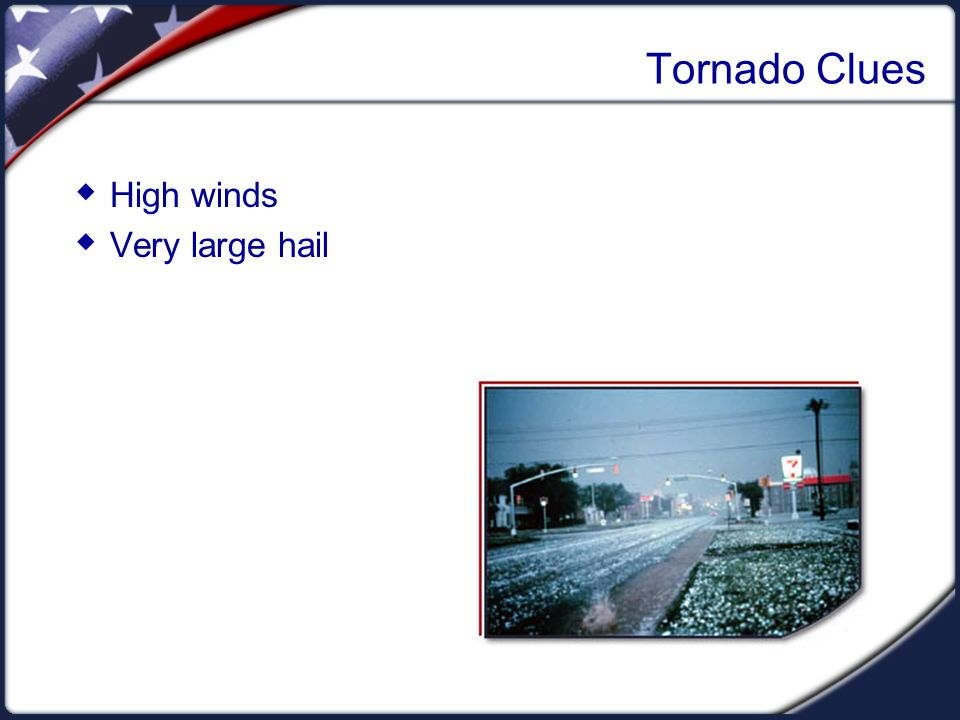 Tornado Clues High winds Very large hail