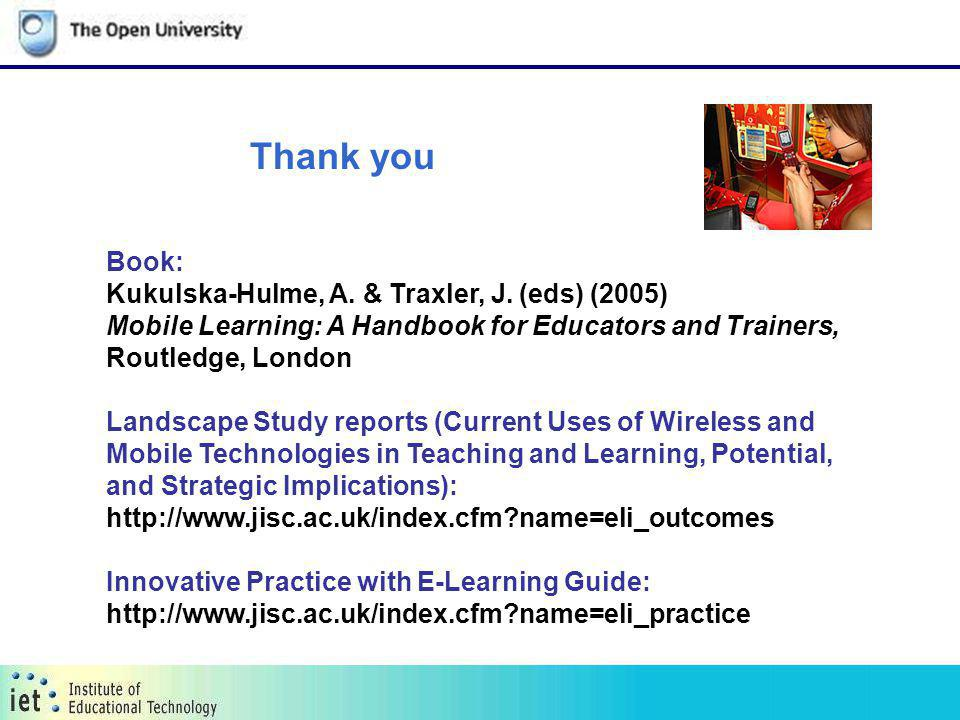 Thank you Book: Kukulska-Hulme, A. & Traxler, J. (eds) (2005) Mobile Learning: A Handbook for Educators and Trainers, Routledge, London Landscape Stud