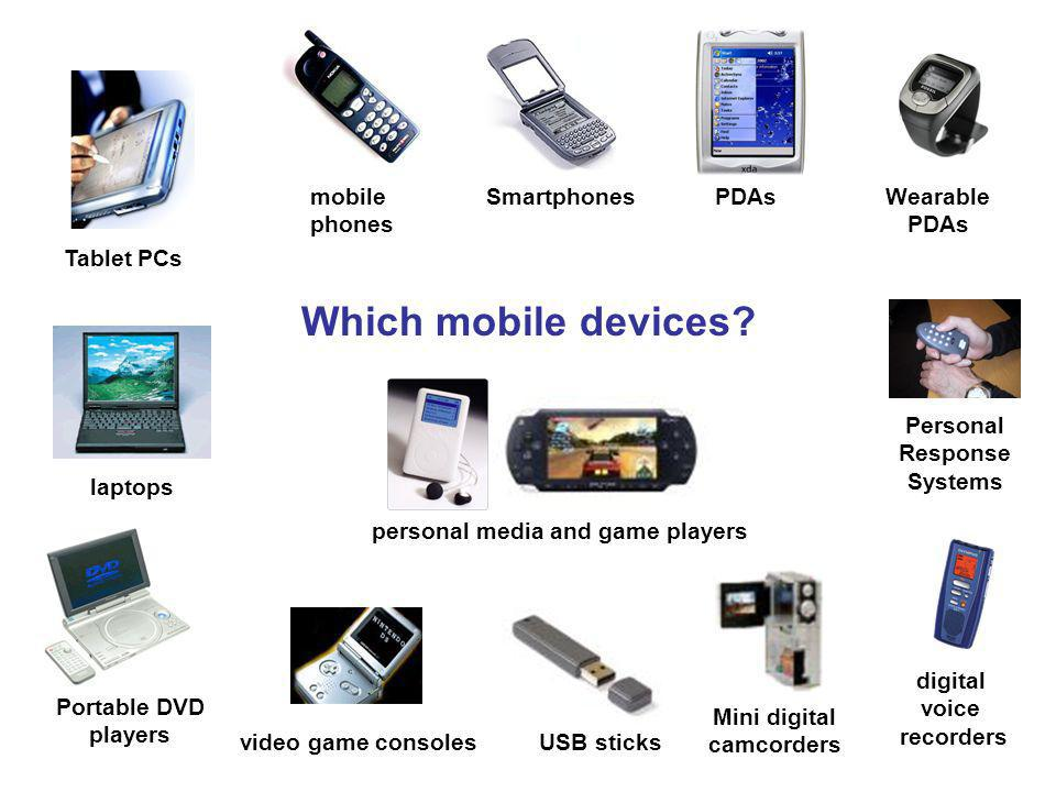 Tablet PCs personal media and game players video game consoles Smartphonesmobile phones PDAsWearable PDAs Mini digital camcorders Portable DVD players laptops digital voice recorders Which mobile devices.