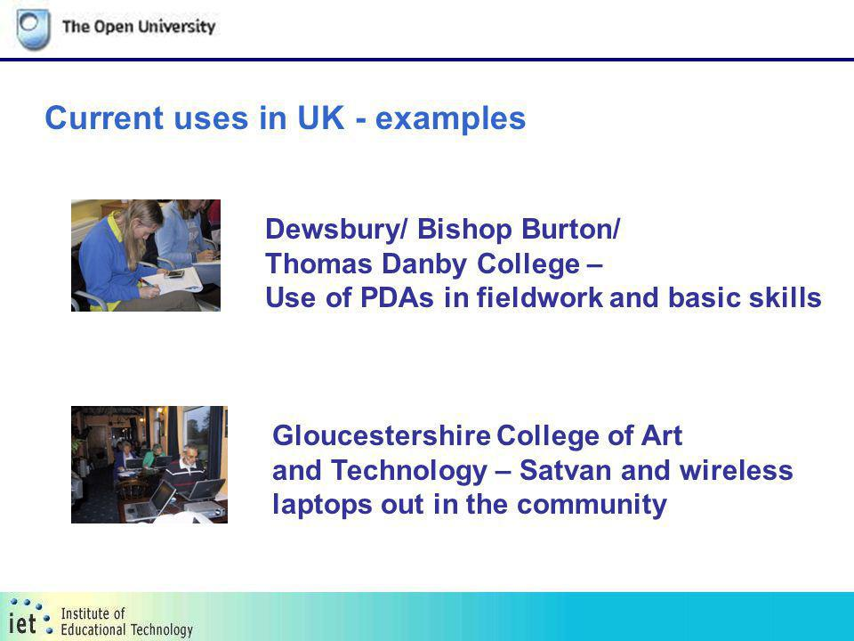 Current uses in UK - examples Dewsbury/ Bishop Burton/ Thomas Danby College – Use of PDAs in fieldwork and basic skills Gloucestershire College of Art