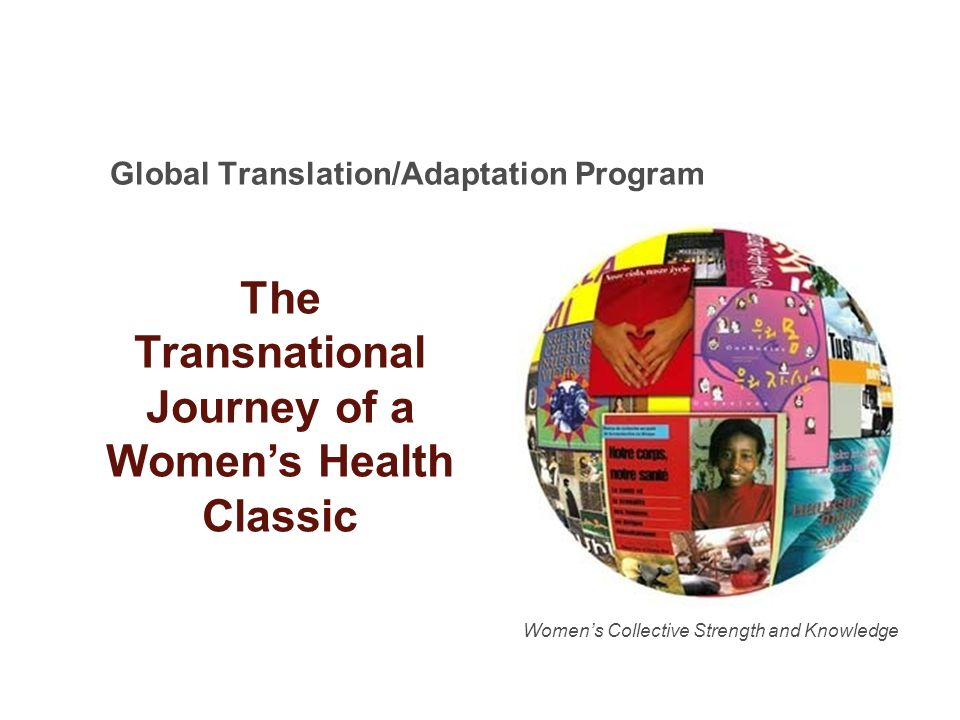 Global Translation/Adaptation Program Womens Collective Strength and Knowledge The Transnational Journey of a Womens Health Classic