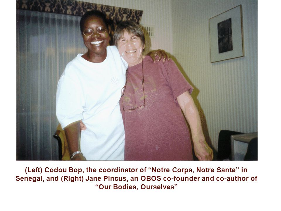 (Left) Codou Bop, the coordinator of Notre Corps, Notre Sante in Senegal, and (Right) Jane Pincus, an OBOS co-founder and co-author of Our Bodies, Ourselves