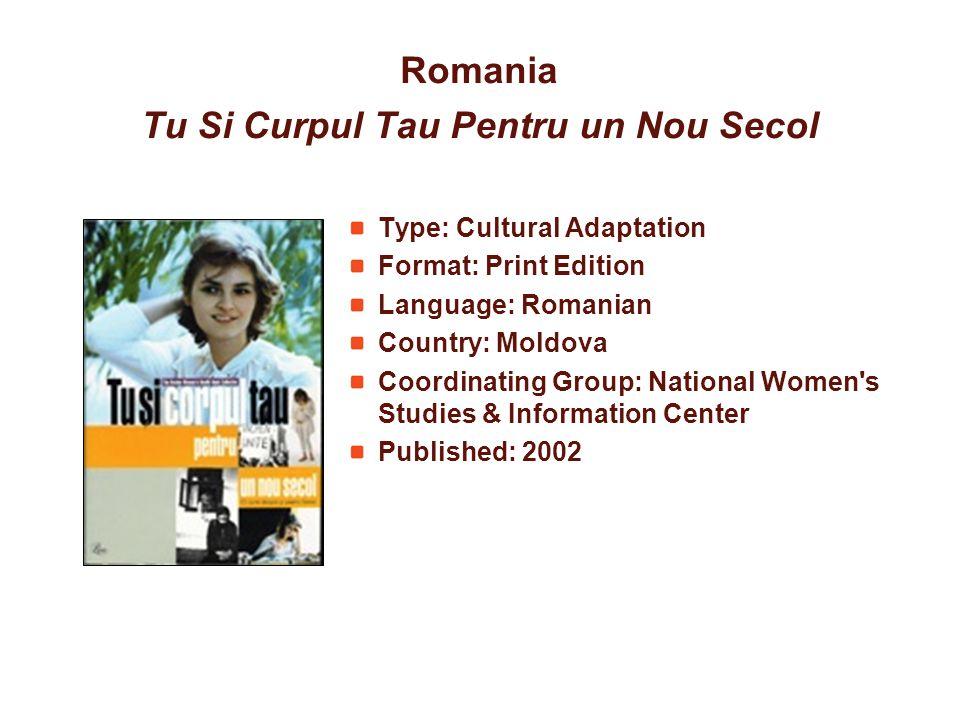Romania Tu Si Curpul Tau Pentru un Nou Secol Type: Cultural Adaptation Format: Print Edition Language: Romanian Country: Moldova Coordinating Group: N