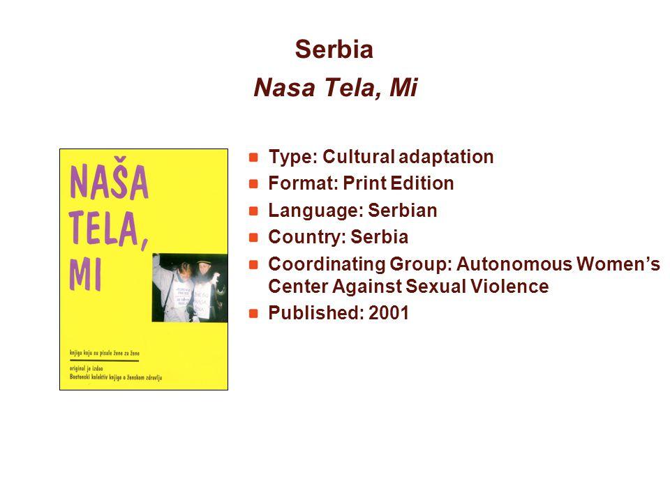 Serbia Nasa Tela, Mi Type: Cultural adaptation Format: Print Edition Language: Serbian Country: Serbia Coordinating Group: Autonomous Womens Center Ag