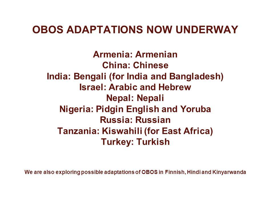 OBOS ADAPTATIONS NOW UNDERWAY Armenia: Armenian China: Chinese India: Bengali (for India and Bangladesh) Israel: Arabic and Hebrew Nepal: Nepali Niger