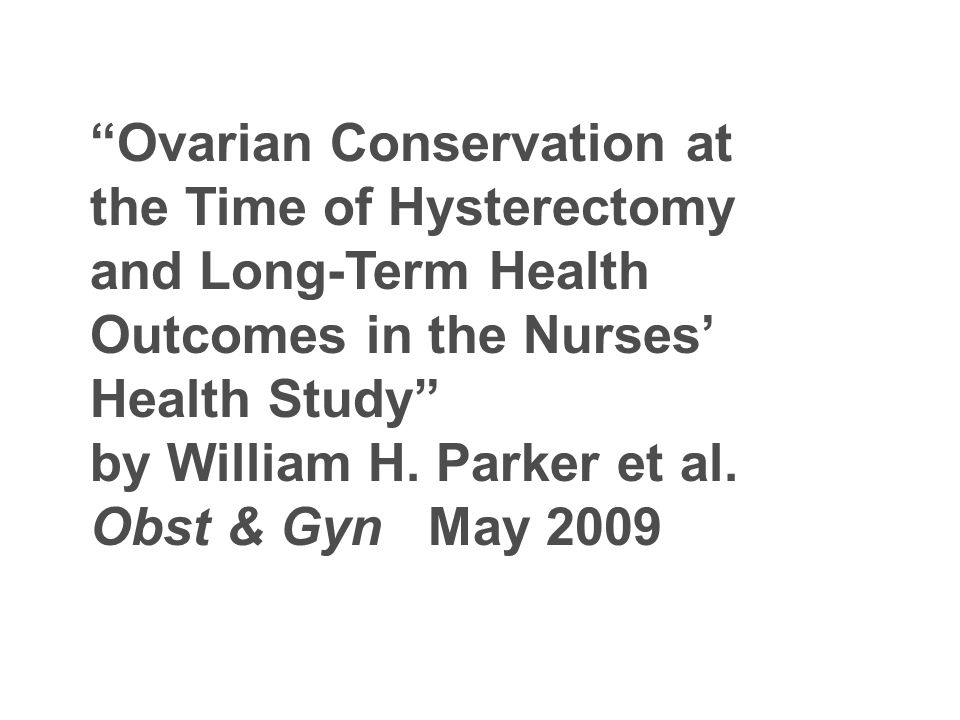 Ovarian Conservation at the Time of Hysterectomy and Long-Term Health Outcomes in the Nurses Health Study by William H.