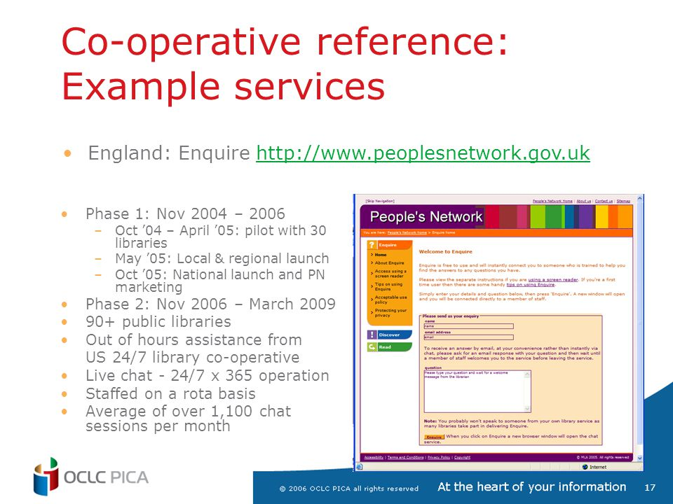 17 Co-operative reference: Example services Phase 1: Nov 2004 – 2006 –Oct 04 – April 05: pilot with 30 libraries –May 05: Local & regional launch –Oct