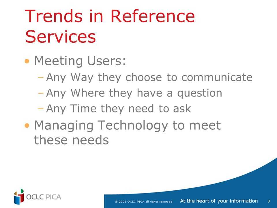 4 Meeting users Any Way… Meeting users Any Way they choose: –Email/Web Forms –Walk up/In Person –Phone and Fax –Chat or Instant Messaging Provide an integrated platform to manage reference requests, regardless of the way the user chooses Technology should support reference mission, not define it
