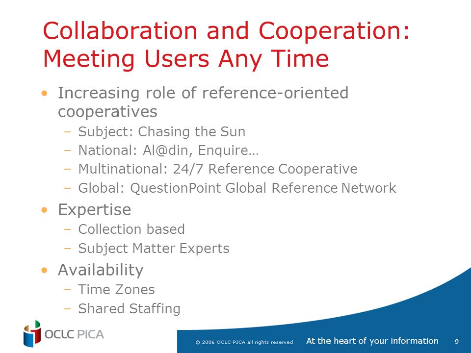 9 Collaboration and Cooperation: Meeting Users Any Time Increasing role of reference-oriented cooperatives –Subject: Chasing the Sun –National: Al@din