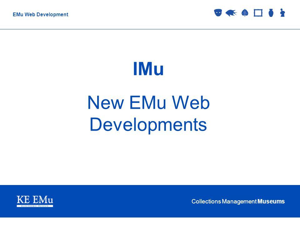 Collections Management Museums EMu Web Development IMu New EMu Web Developments