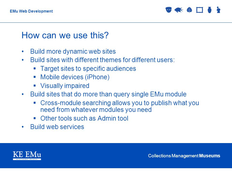 Collections Management Museums EMu Web Development How can we use this.
