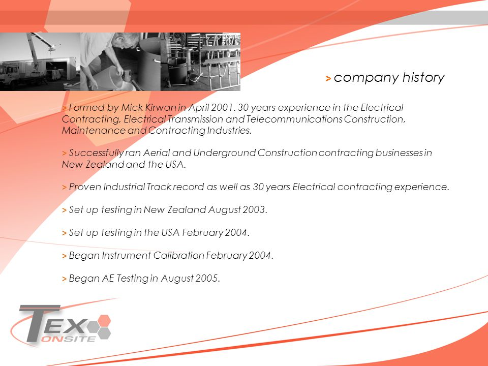 > company history > Formed by Mick Kirwan in April 2001. 30 years experience in the Electrical Contracting, Electrical Transmission and Telecommunicat