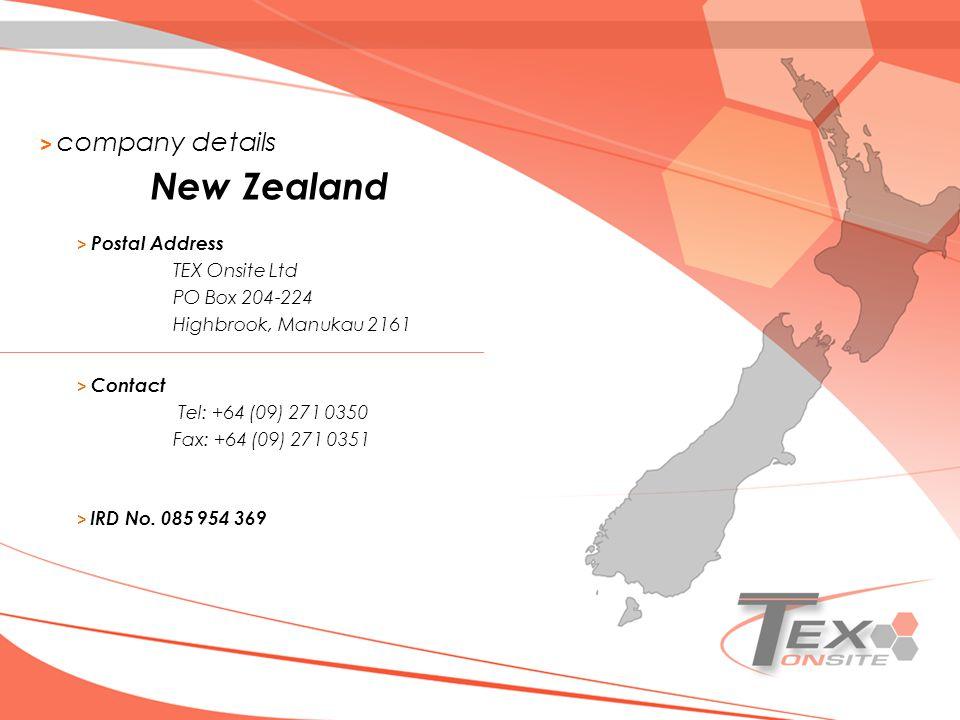 > company details > Postal Address TEX Onsite Ltd PO Box 204-224 Highbrook, Manukau 2161 New Zealand > Contact Tel: +64 (09) 271 0350 Fax: +64 (09) 27