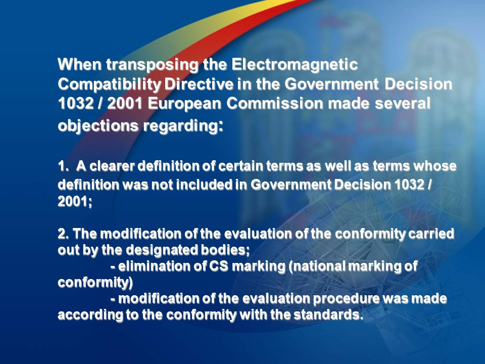 When transposing the Electromagnetic Compatibility Directive in the Government Decision 1032 / 2001 European Commission made several objections regarding : 1.