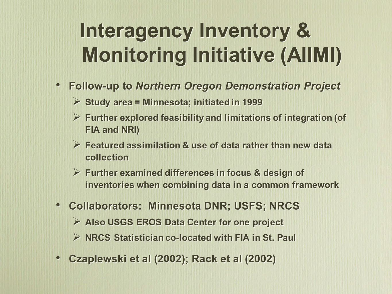 Interagency Inventory & Monitoring Initiative (AIIMI) Follow-up to Northern Oregon Demonstration Project Study area = Minnesota; initiated in 1999 Fur