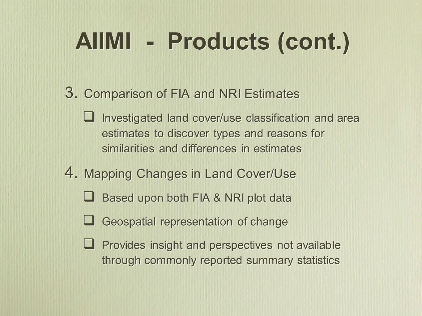 AIIMI - Products (cont.) 3. Comparison of FIA and NRI Estimates Investigated land cover/use classification and area estimates to discover types and re