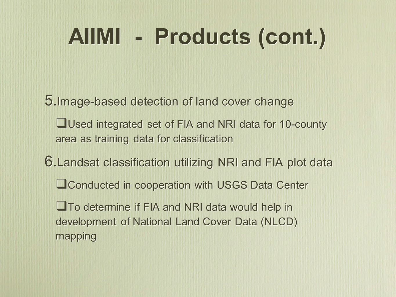 AIIMI - Products (cont.) 5. Image-based detection of land cover change Used integrated set of FIA and NRI data for 10-county area as training data for
