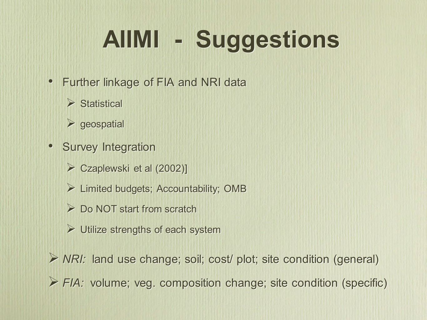 AIIMI - Suggestions Further linkage of FIA and NRI data Statistical geospatial Survey Integration Czaplewski et al (2002)] Limited budgets; Accountabi