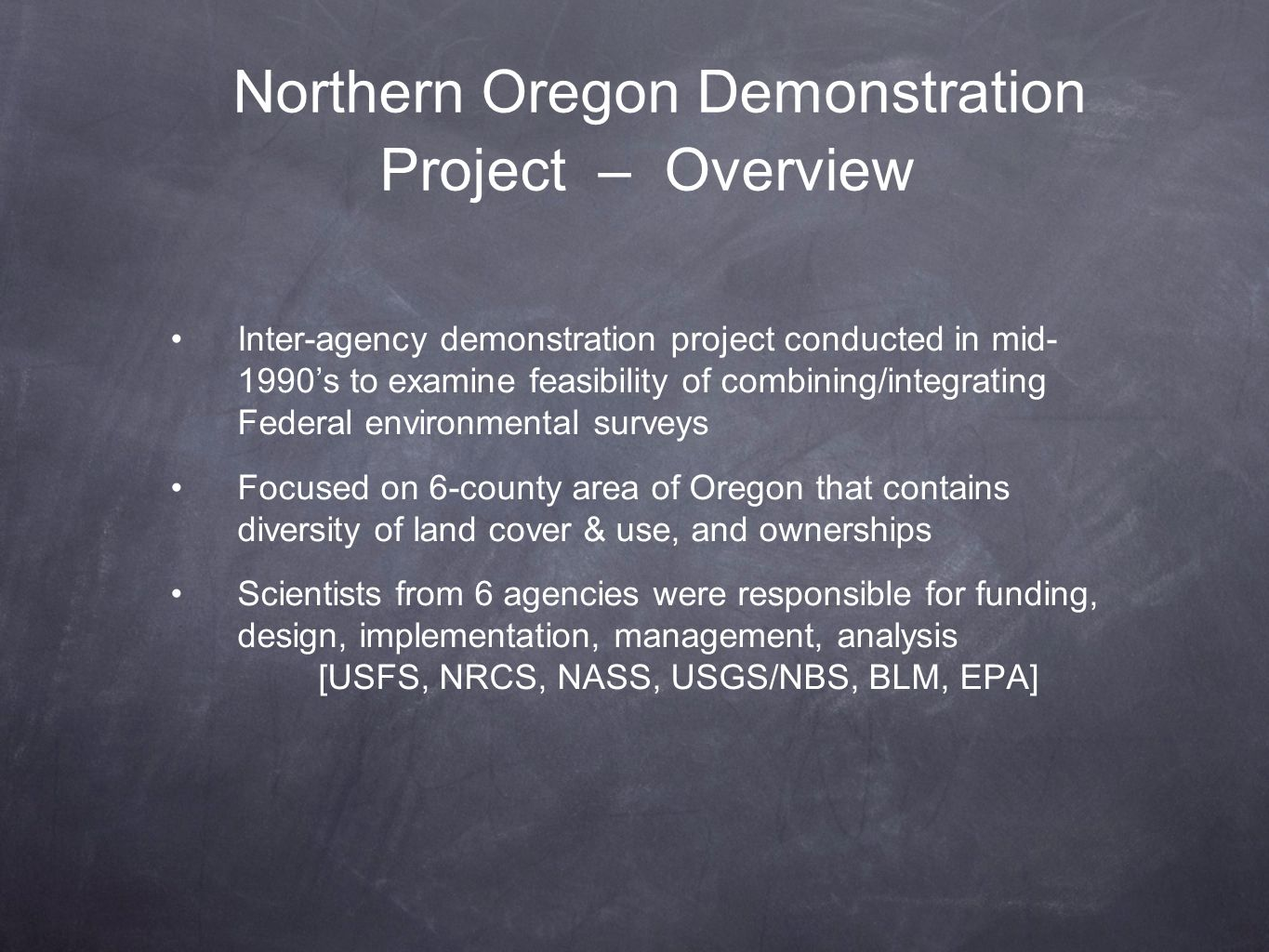 Northern Oregon Demonstration Project – Overview Inter-agency demonstration project conducted in mid- 1990s to examine feasibility of combining/integr