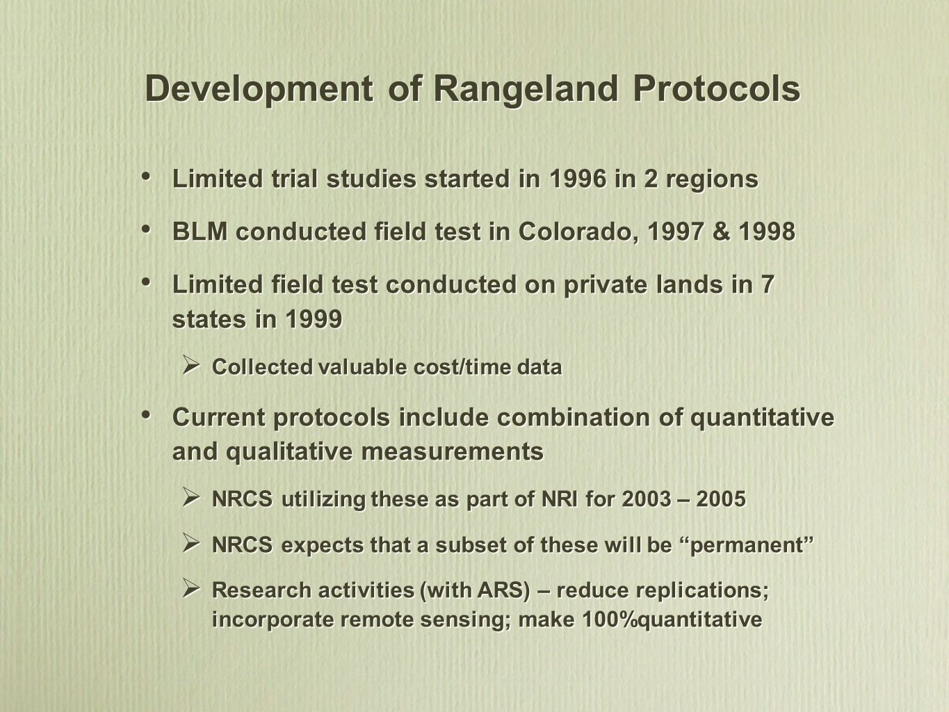 Development of Rangeland Protocols Limited trial studies started in 1996 in 2 regions BLM conducted field test in Colorado, 1997 & 1998 Limited field