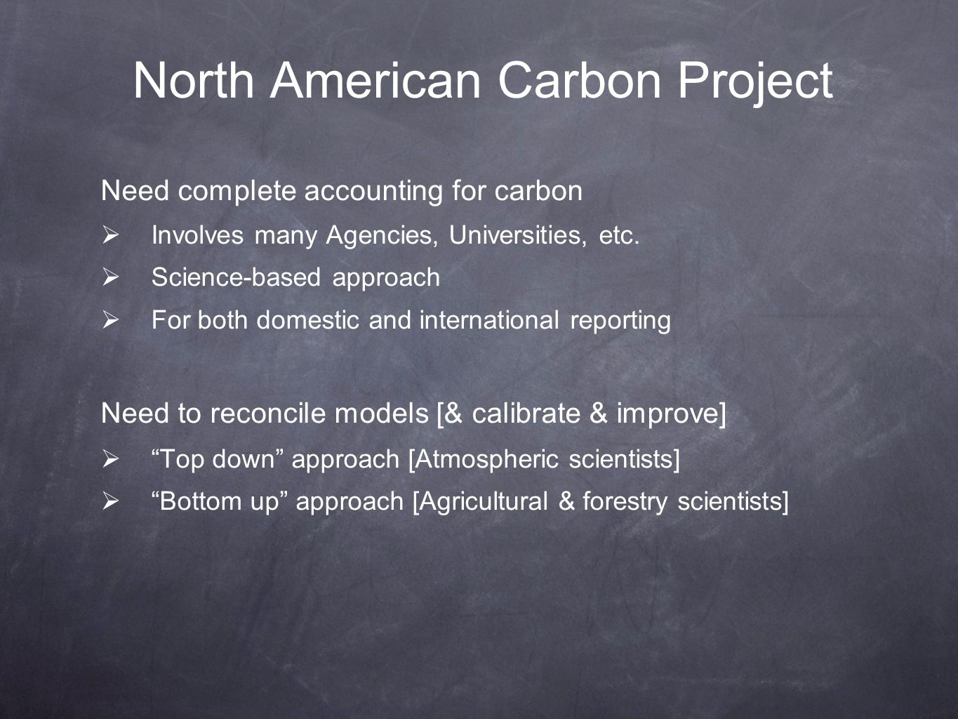North American Carbon Project Need complete accounting for carbon Involves many Agencies, Universities, etc. Science-based approach For both domestic
