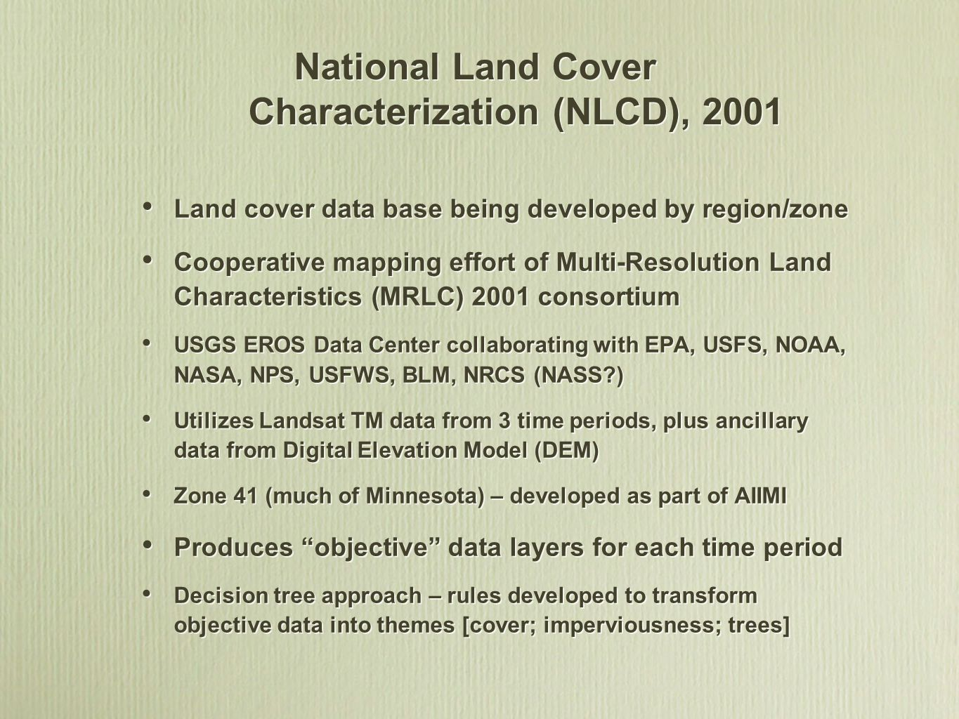 National Land Cover Characterization (NLCD), 2001 Land cover data base being developed by region/zone Cooperative mapping effort of Multi-Resolution L