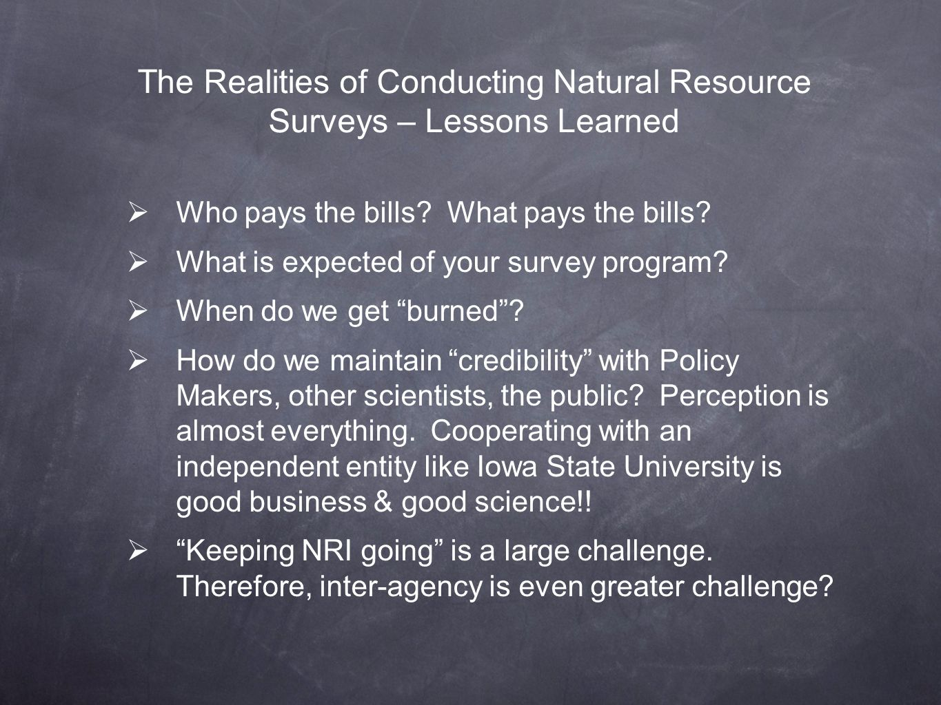 The Realities of Conducting Natural Resource Surveys – Lessons Learned Who pays the bills? What pays the bills? What is expected of your survey progra