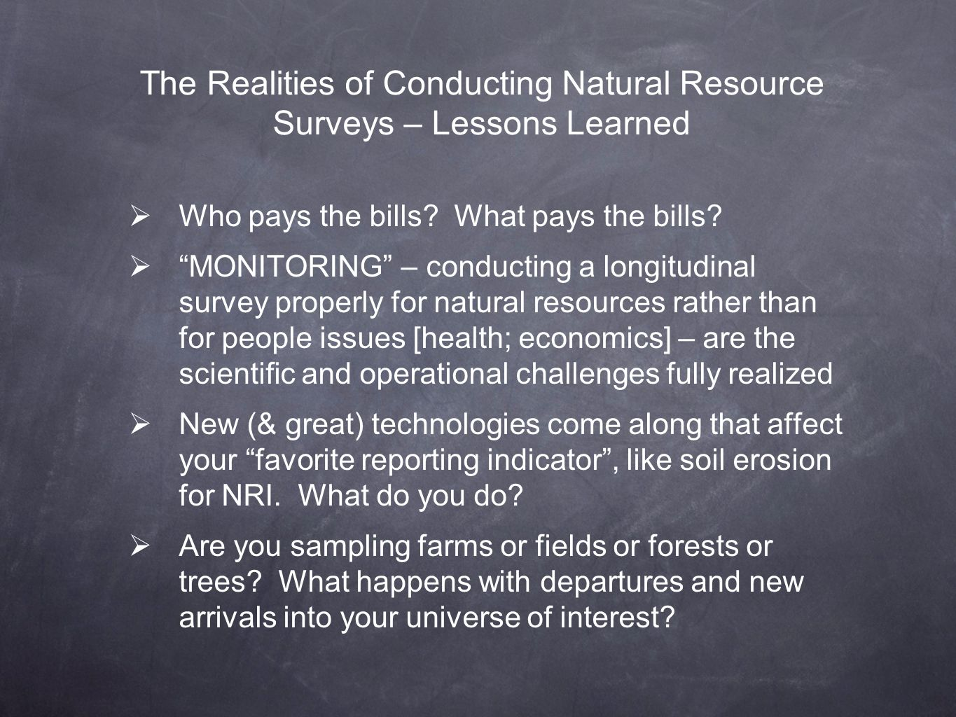 The Realities of Conducting Natural Resource Surveys – Lessons Learned Who pays the bills? What pays the bills? MONITORING – conducting a longitudinal
