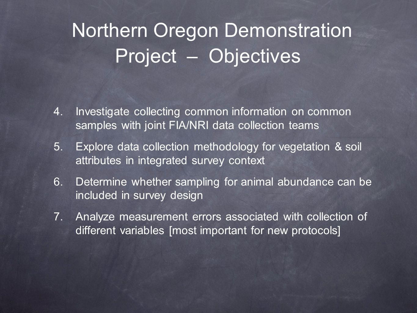 Northern Oregon Demonstration Project – Objectives 4.Investigate collecting common information on common samples with joint FIA/NRI data collection te
