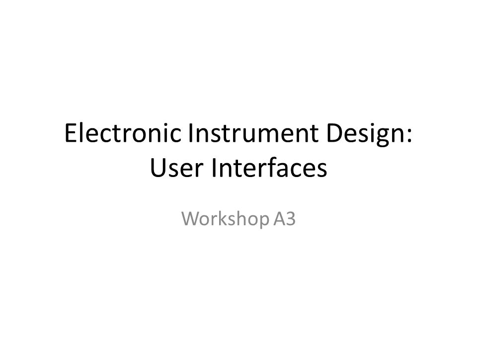 Electronic Instrument Design: User Interfaces Workshop A3