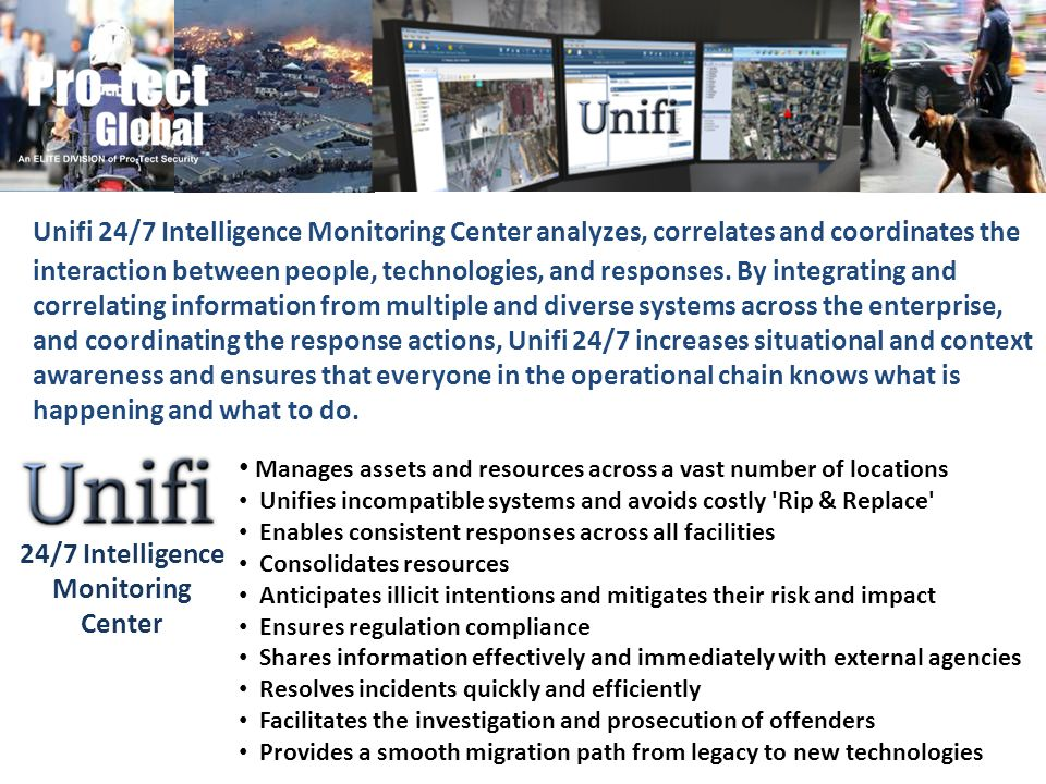 Unifi 24/7 Intelligence Monitoring Center analyzes, correlates and coordinates the interaction between people, technologies, and responses. By integra