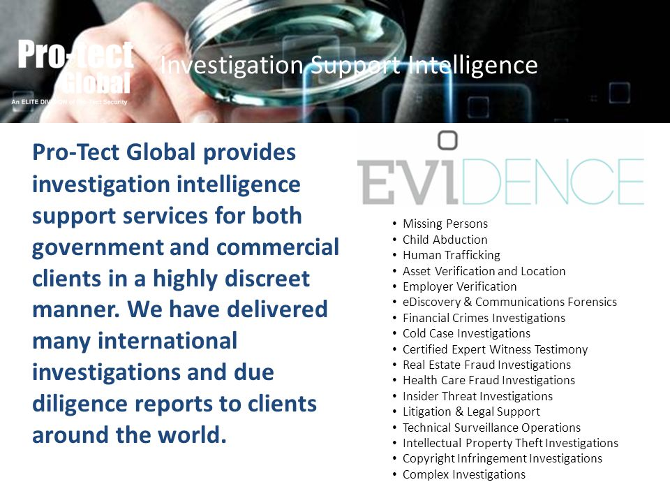 Pro-Tect Global provides investigation intelligence support services for both government and commercial clients in a highly discreet manner. We have d
