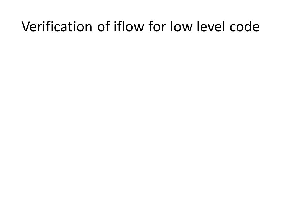 Verification of iflow for low level code