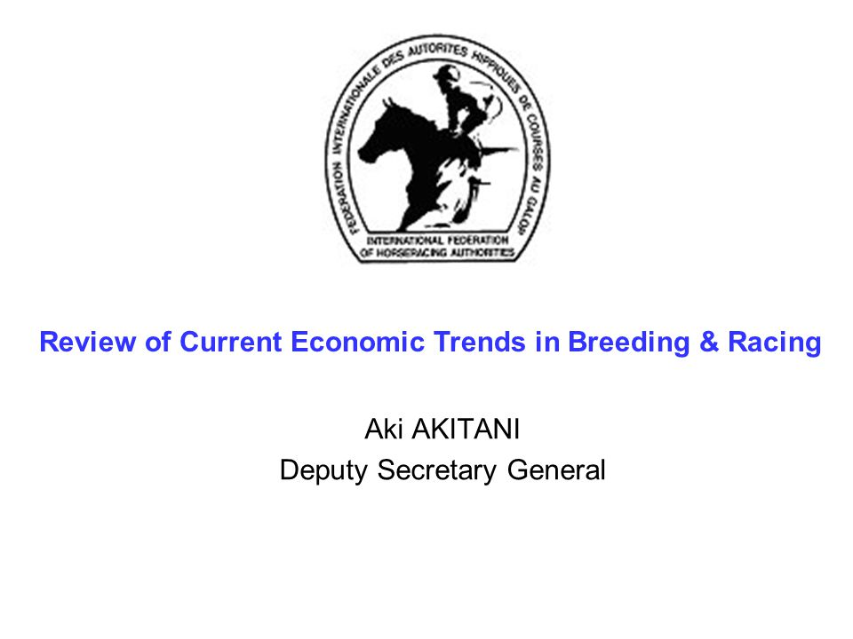 Aki AKITANI Deputy Secretary General Review of Current Economic Trends in Breeding & Racing