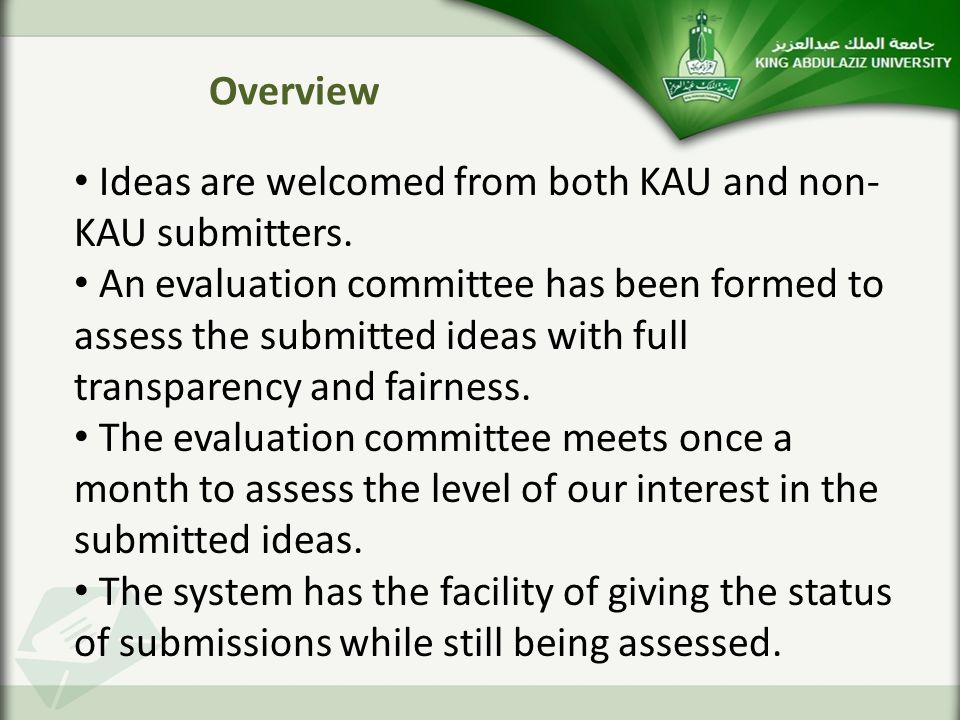 Overview Ideas are welcomed from both KAU and non- KAU submitters. An evaluation committee has been formed to assess the submitted ideas with full tra