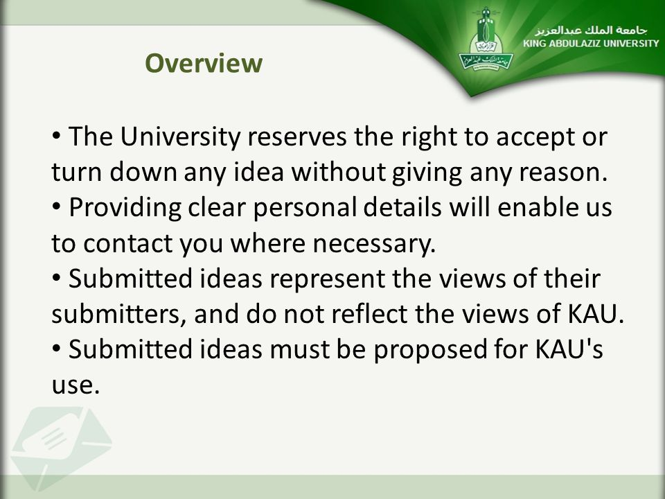 Overview The University reserves the right to accept or turn down any idea without giving any reason.