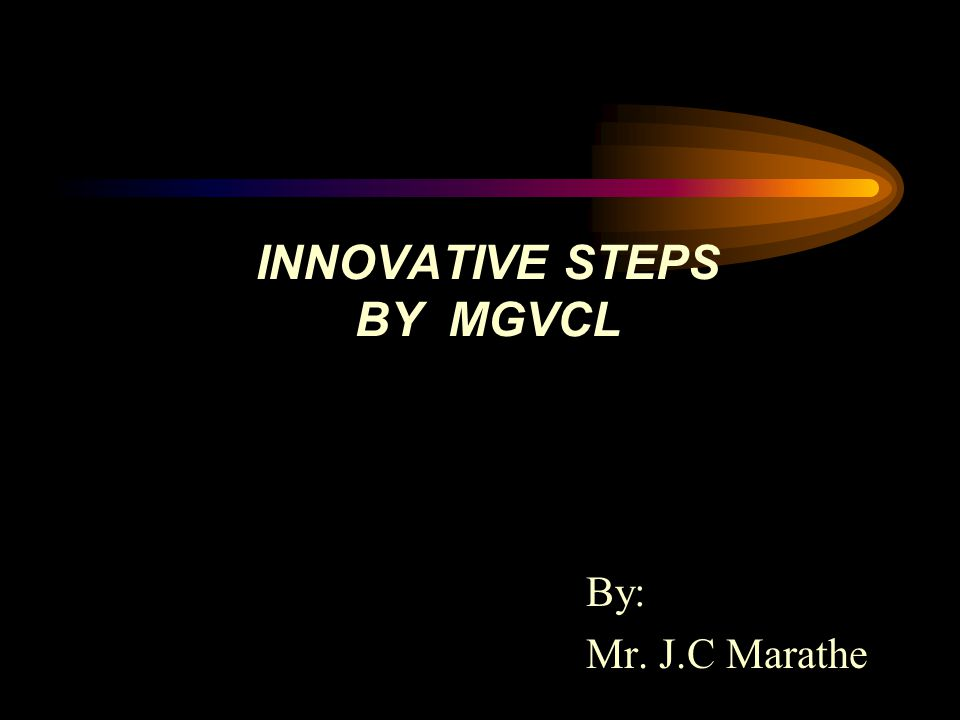 INNOVATIVE STEPS BY MGVCL By: Mr. J.C Marathe