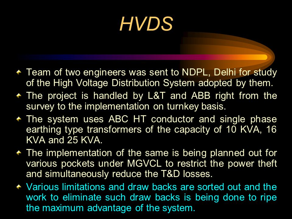 HVDS Team of two engineers was sent to NDPL, Delhi for study of the High Voltage Distribution System adopted by them. The project is handled by L&T an
