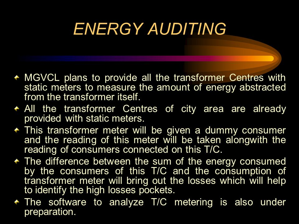 ENERGY AUDITING MGVCL plans to provide all the transformer Centres with static meters to measure the amount of energy abstracted from the transformer