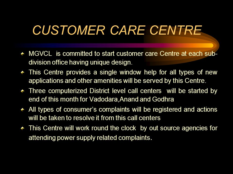 CUSTOMER CARE CENTRE MGVCL is committed to start customer care Centre at each sub- division office having unique design. This Centre provides a single