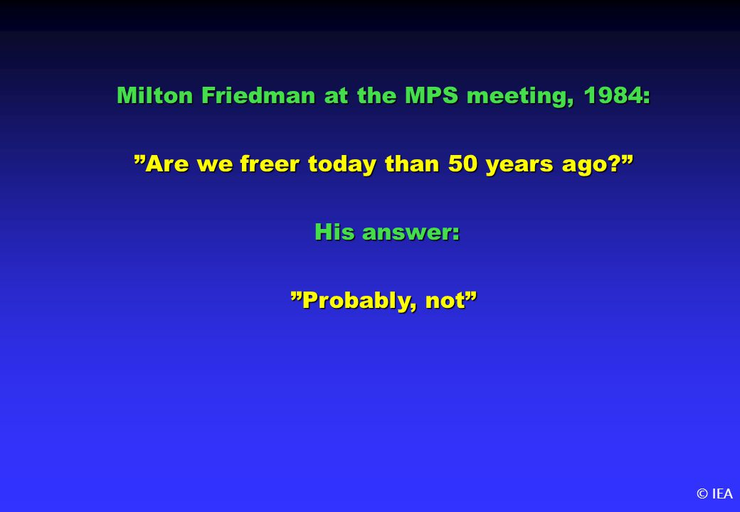 © IEA Milton Friedman at the MPS meeting, 1984: Are we freer today than 50 years ago.