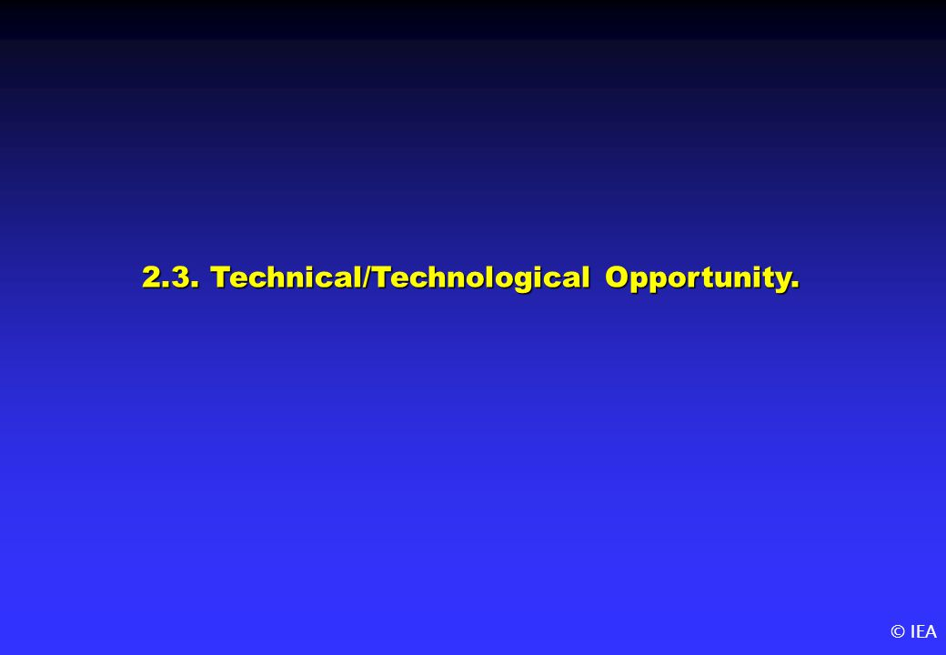© IEA 2.3. Technical/Technological Opportunity.