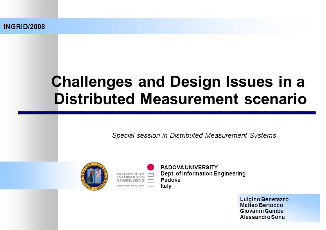 Challenges and Design Issues in a Distributed Measurement scenario Special session in Distributed Measurement Systems PADOVA UNIVERSITY Dept.