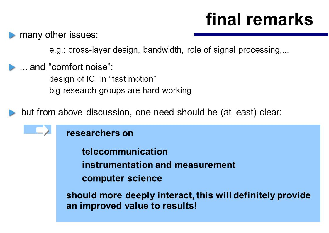 many other issues: e.g.: cross-layer design, bandwidth, role of signal processing,...